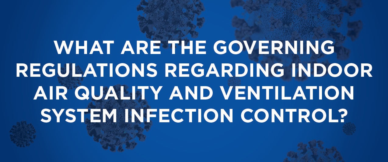 What are the governing regulations regarding indoor air quality and ventilation system infection control?